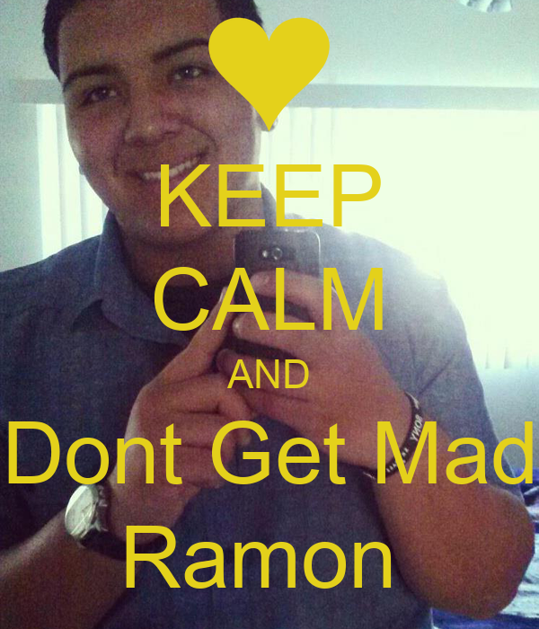 KEEP CALM AND Dont Get Mad Ramon