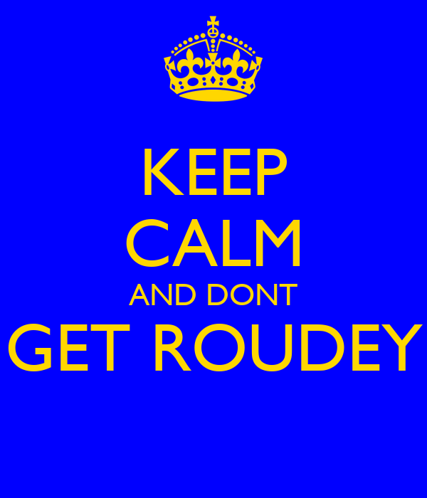 KEEP CALM AND DONT GET ROUDEY