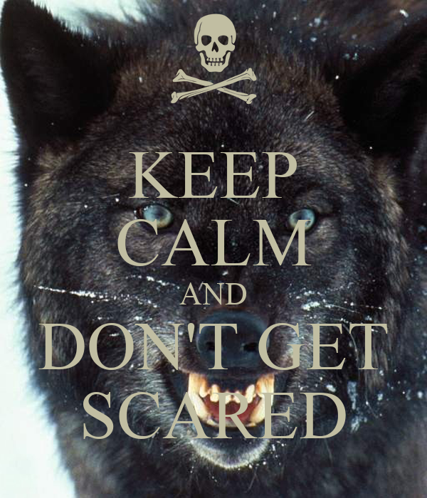 KEEP CALM AND DON'T GET SCARED