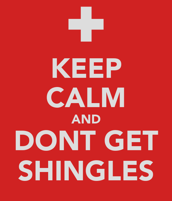 KEEP CALM AND DONT GET SHINGLES