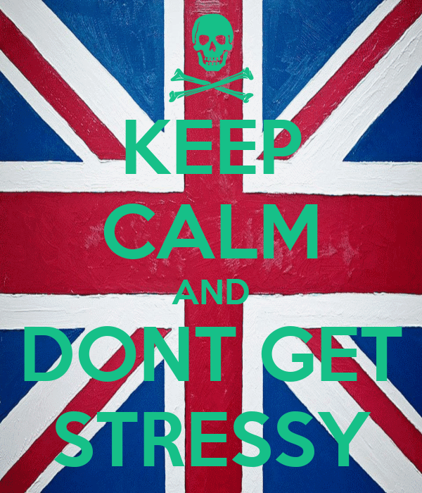 KEEP CALM AND DONT GET STRESSY