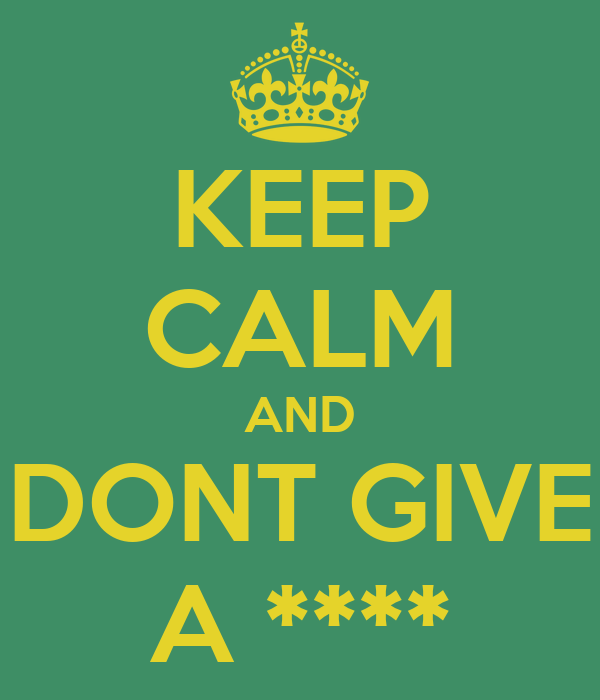 KEEP CALM AND DONT GIVE A ****