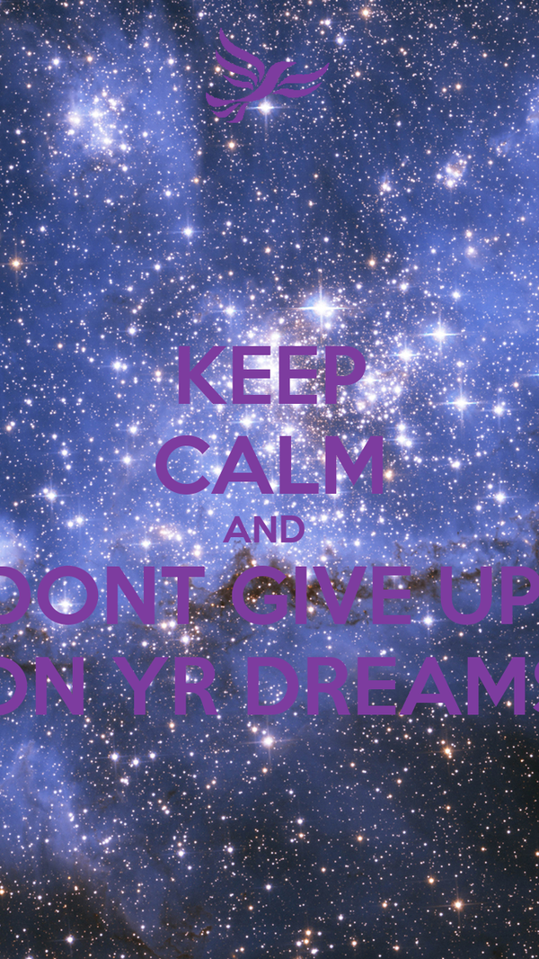 KEEP CALM AND  DONT GIVE UP  ON YR DREAMS