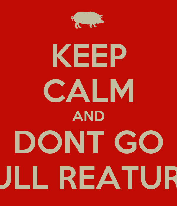 KEEP CALM AND DONT GO FULL REATURD