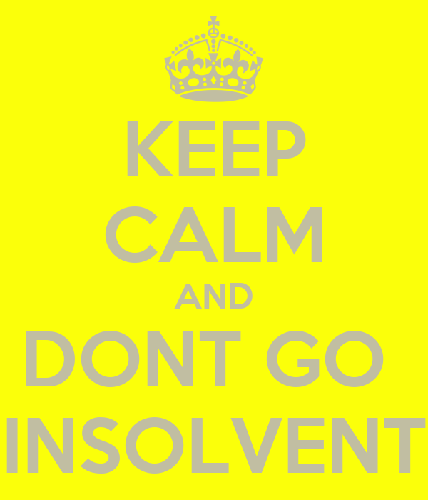 KEEP CALM AND DONT GO  INSOLVENT