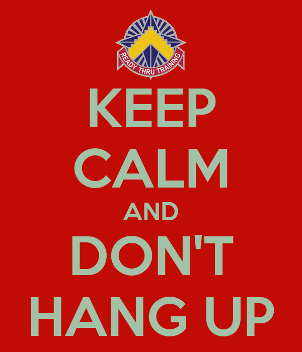 KEEP CALM AND DON'T HANG UP