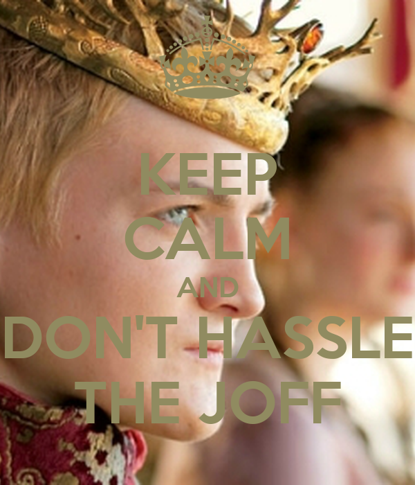 KEEP CALM AND DON'T HASSLE THE JOFF