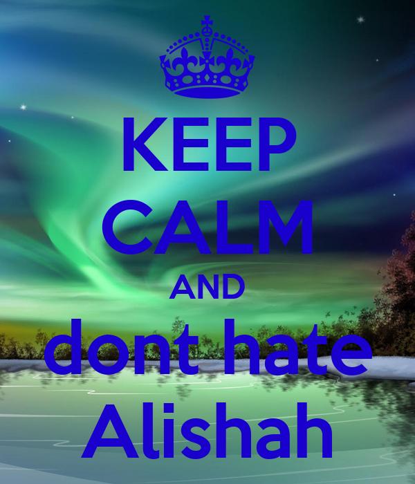 KEEP CALM AND dont hate Alishah