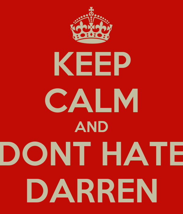 KEEP CALM AND DONT HATE DARREN