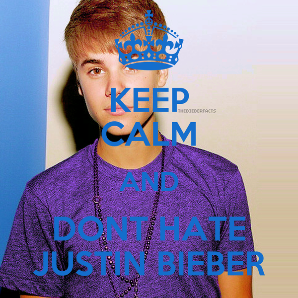 KEEP CALM AND DONT HATE JUSTIN BIEBER