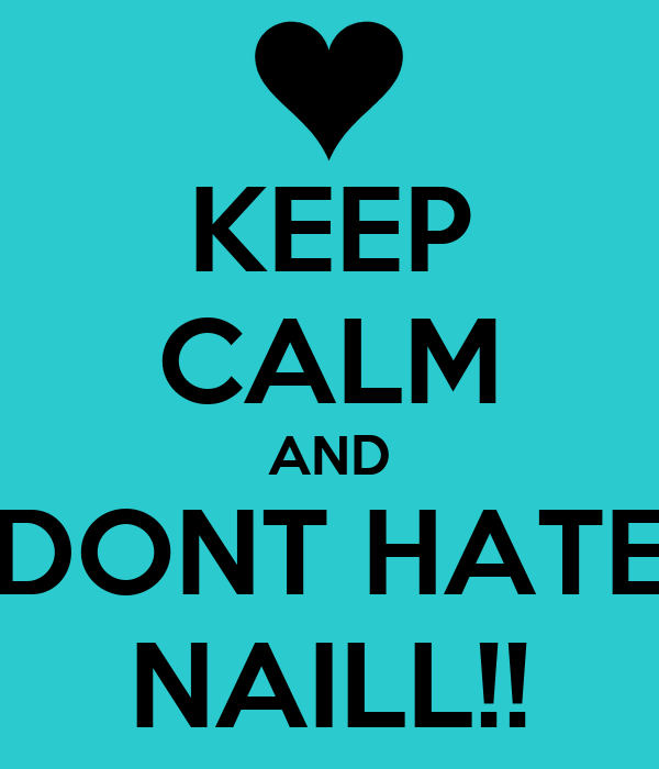 KEEP CALM AND DONT HATE NAILL!!