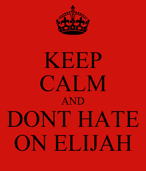 KEEP CALM AND DONT HATE ON ELIJAH