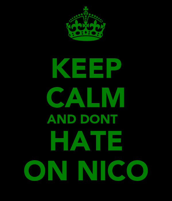 KEEP CALM AND DONT   HATE ON NICO