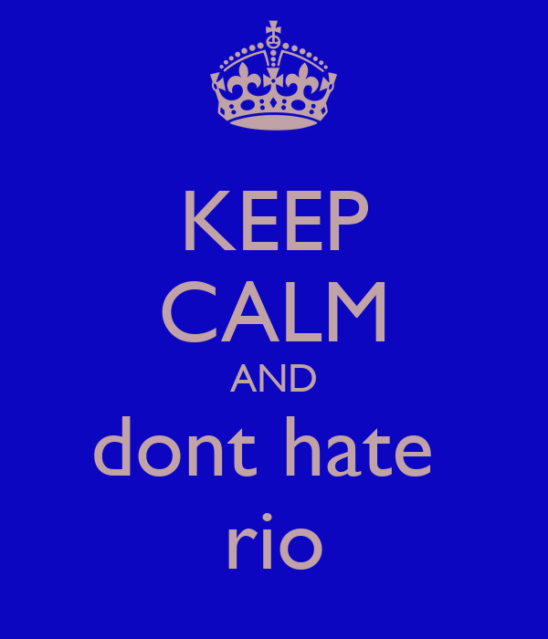 KEEP CALM AND dont hate  rio