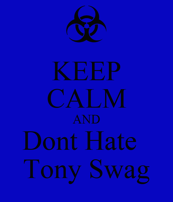 KEEP CALM AND Dont Hate   Tony Swag