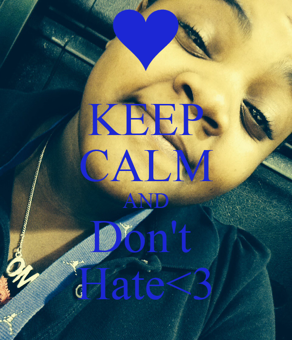 KEEP CALM AND Don't  Hate<3