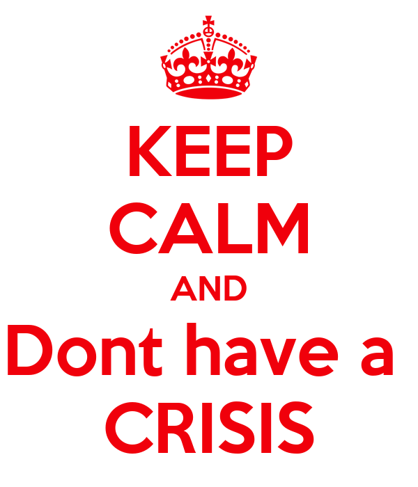 KEEP CALM AND Dont have a   CRISIS