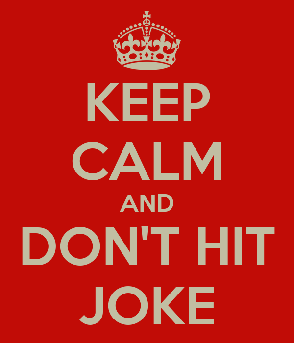 KEEP CALM AND DON'T HIT JOKE
