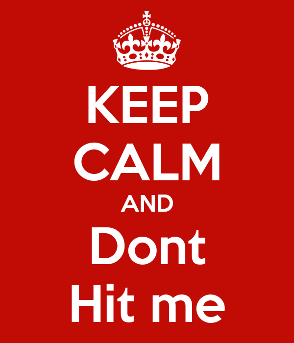 KEEP CALM AND Dont Hit me