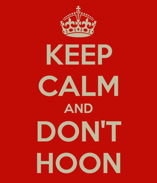 KEEP CALM AND DON'T HOON
