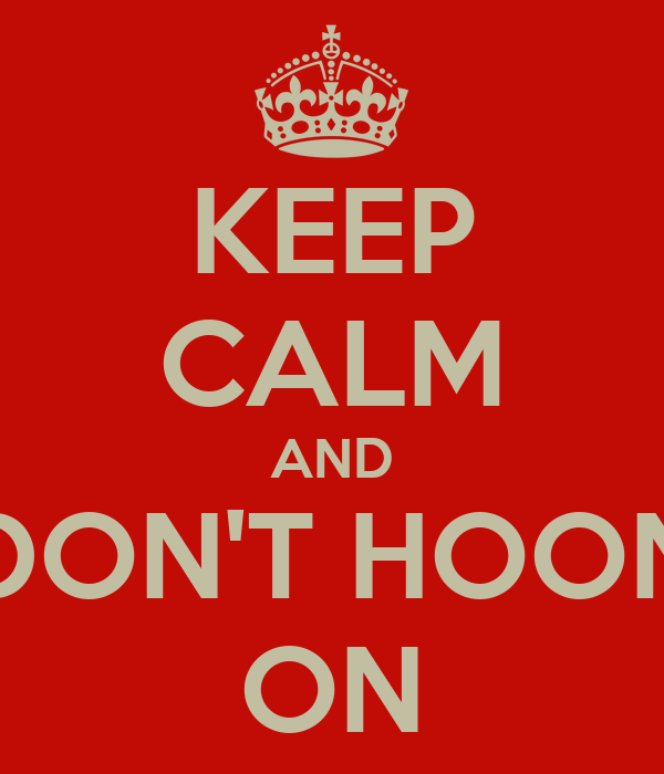 KEEP CALM AND DON'T HOON ON