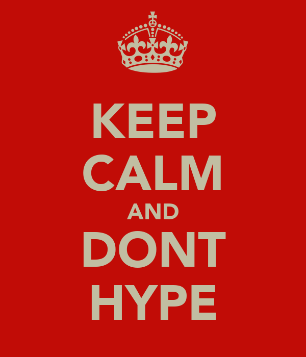 KEEP CALM AND DONT HYPE