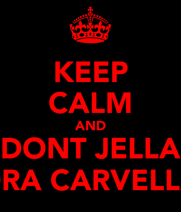 KEEP CALM AND DONT JELLA DRA CARVELLA