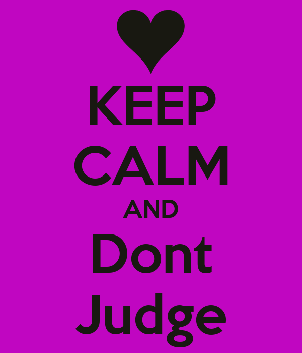 KEEP CALM AND Dont Judge