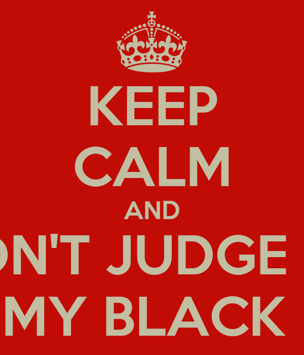 KEEP CALM AND DON'T JUDGE ME ON MY BLACK EYE