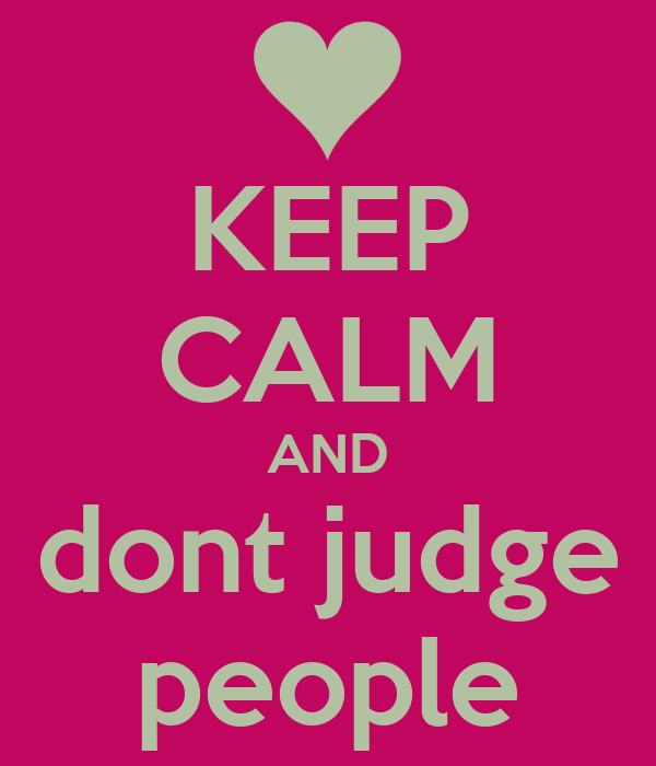 KEEP CALM AND dont judge people