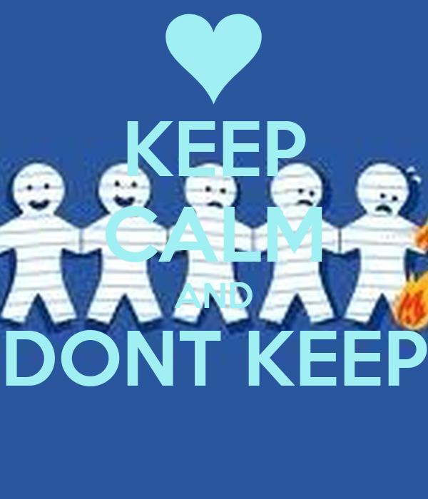 KEEP CALM AND DONT KEEP