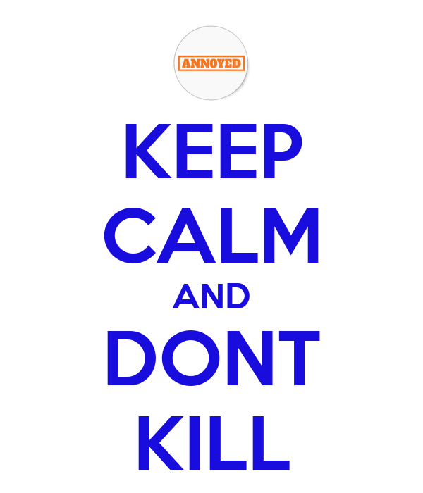 KEEP CALM AND DONT KILL
