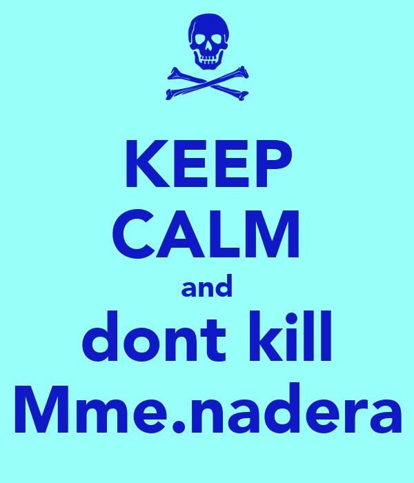 KEEP CALM and dont kill Mme.nadera