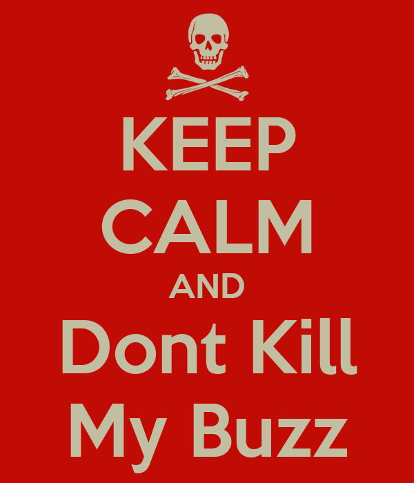 KEEP CALM AND Dont Kill My Buzz