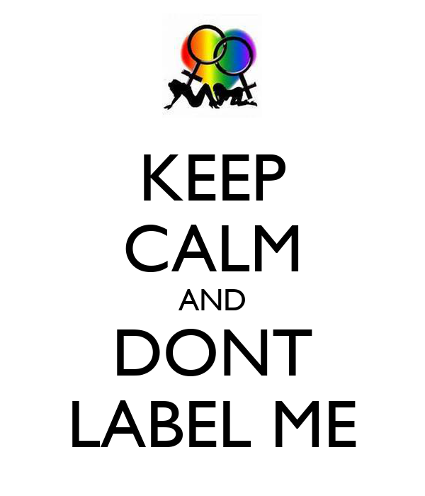 KEEP CALM AND DONT LABEL ME