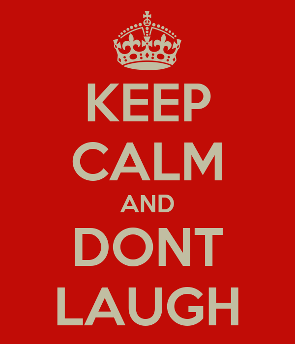 KEEP CALM AND DONT LAUGH