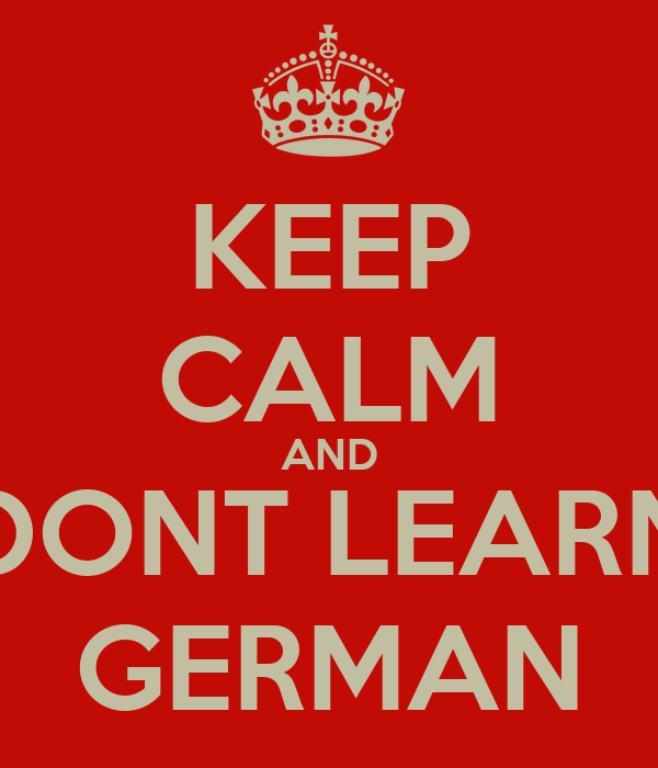 KEEP CALM AND DONT LEARN GERMAN