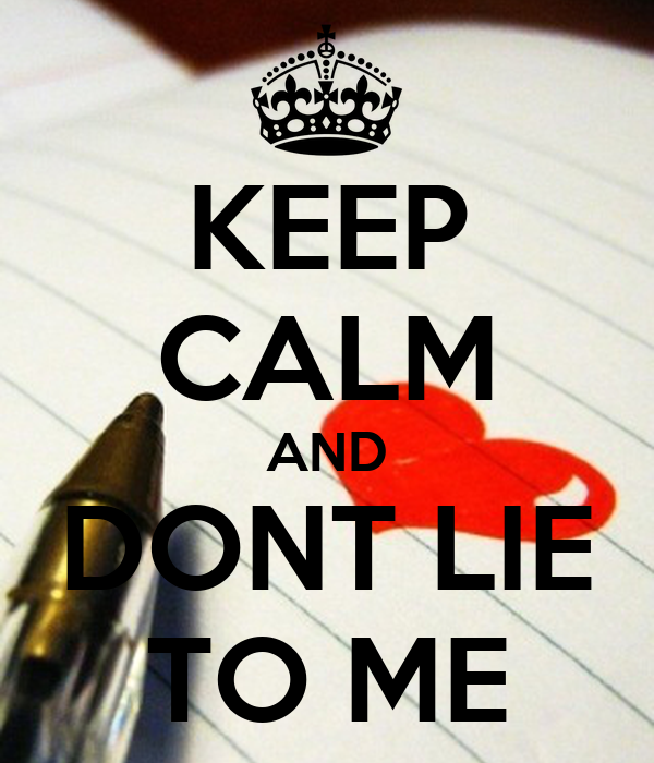 KEEP CALM AND DONT LIE TO ME