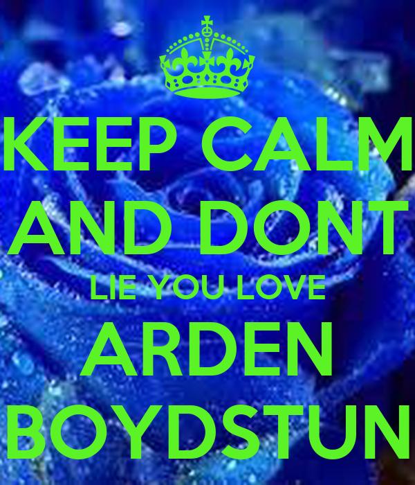 KEEP CALM AND DONT LIE YOU LOVE ARDEN BOYDSTUN