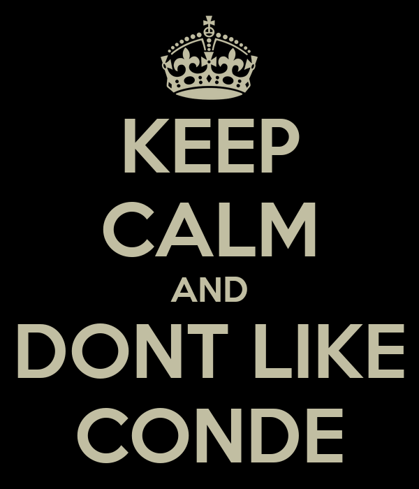 KEEP CALM AND DONT LIKE CONDE