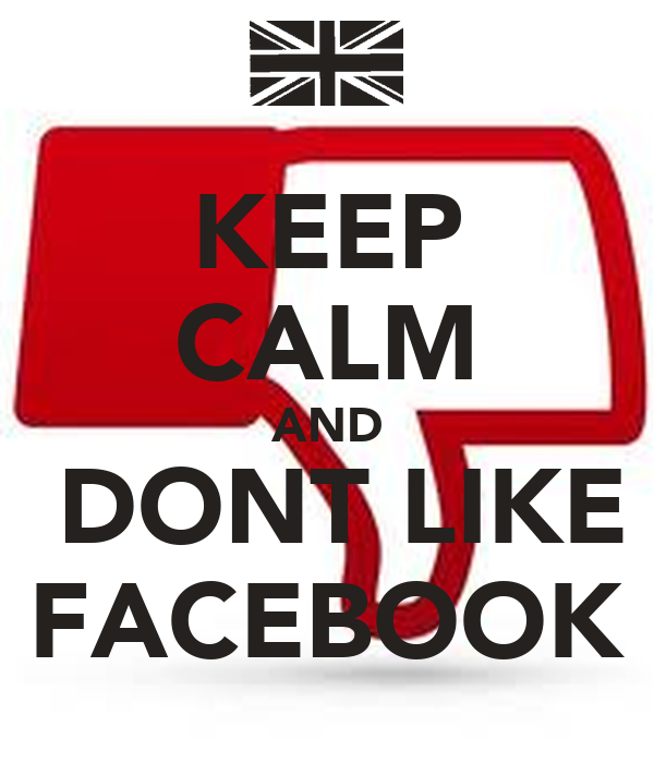 KEEP CALM AND  DONT LIKE FACEBOOK
