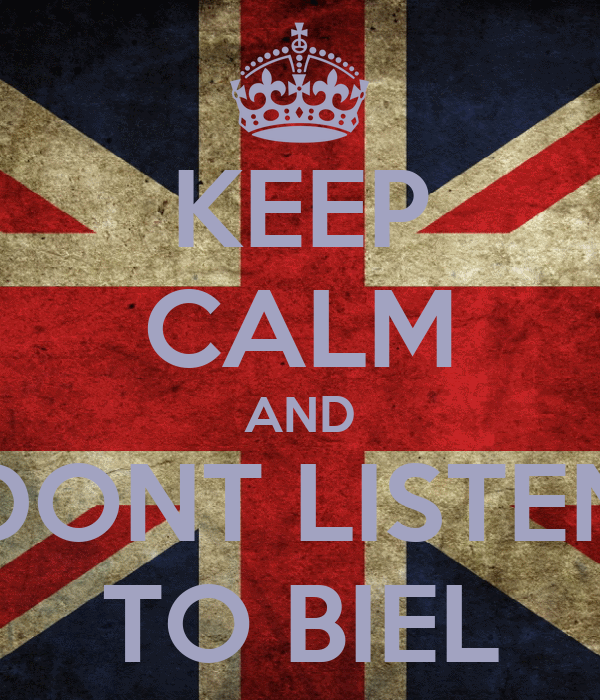 KEEP CALM AND DONT LISTEN TO BIEL