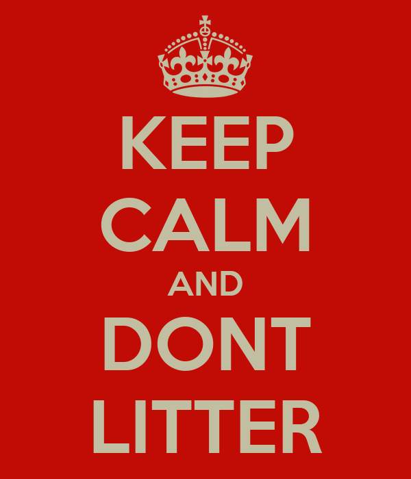 KEEP CALM AND DONT LITTER