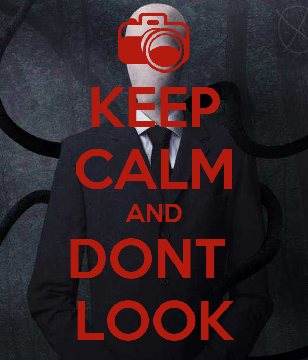 KEEP CALM AND DONT  LOOK