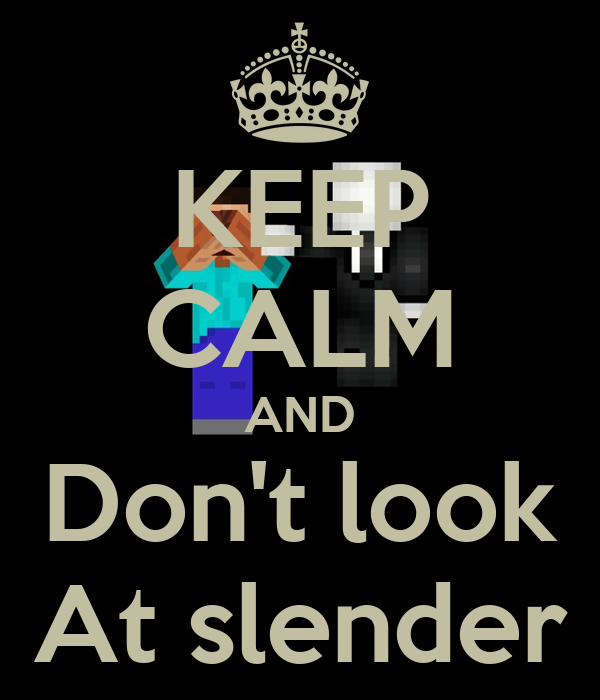 KEEP CALM AND Don't look At slender