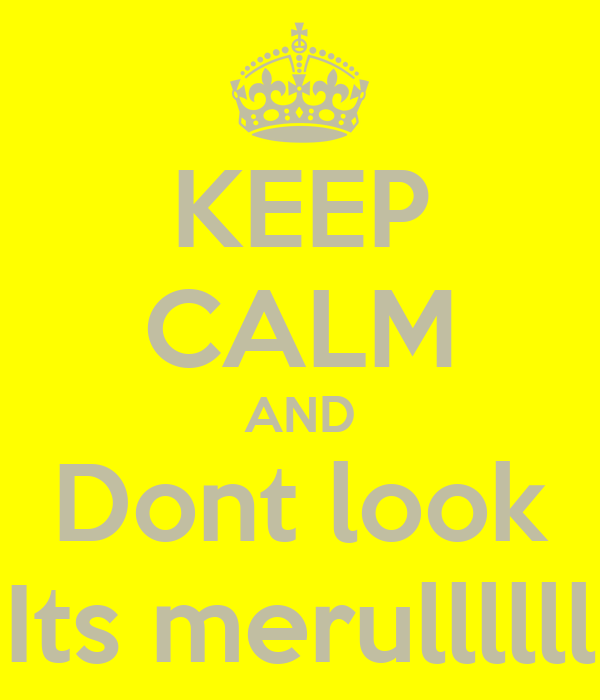 KEEP CALM AND Dont look Its merullllll