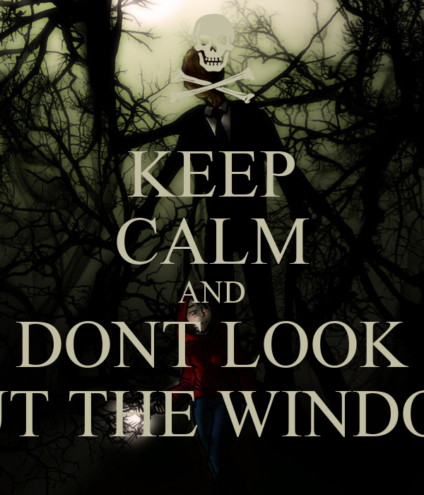 KEEP CALM AND DONT LOOK OUT THE WINDOW