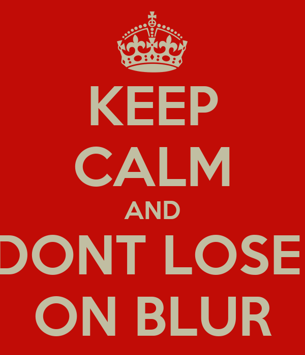 KEEP CALM AND DONT LOSE  ON BLUR