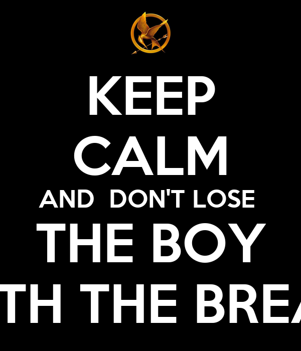 KEEP CALM AND  DON'T LOSE  THE BOY WITH THE BREAD