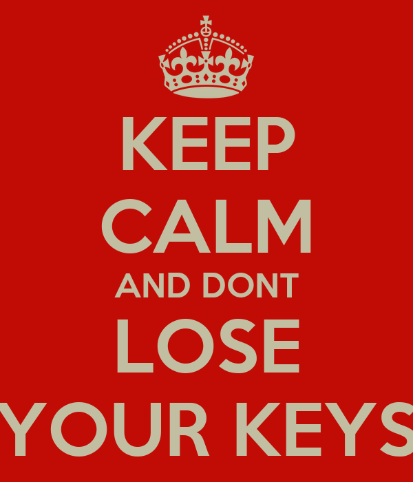 KEEP CALM AND DONT LOSE YOUR KEYS